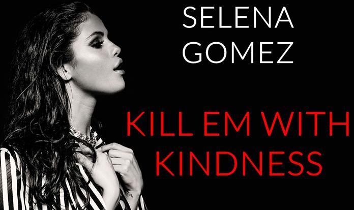 "Direto do forno, Selena Gomez lança ""Kill them with Kindness""!"