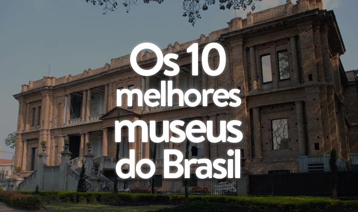 Os 10 melhores museus do Brasil para você visitar!
