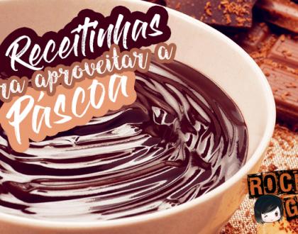 Aprenda 4 receitinhas com chocolate super fáceis para a Páscoa